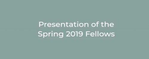 Presentation Of The Spring 2019 Fellows